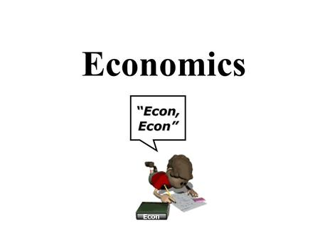 "Economics ""Econ, Econ"" Econ. Introduction to Economics I WON THE LOTTERY! I'll give you anything you want other than money. What do you want? Would your."