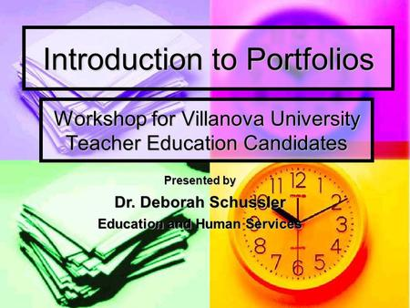 Introduction to Portfolios Workshop for Villanova University Teacher Education Candidates Presented by Dr. Deborah Schussler Education and Human Services.