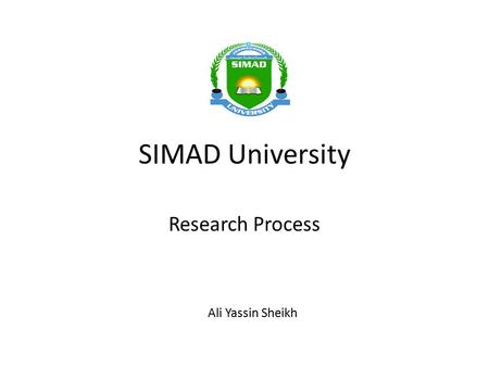 SIMAD University Research Process Ali Yassin Sheikh.
