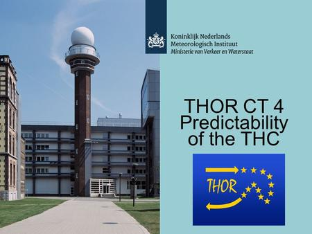 THOR CT 4 Predictability of the THC. GOALS of CT4 Predict the Atlantic Meridional Overturning Circulation (and associated climate state) at decadal time.