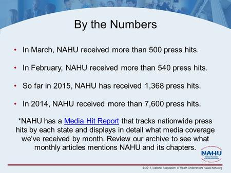 © 2011, National Association of Health Underwriters www.nahu.org By the Numbers In March, NAHU received more than 500 press hits. In February, NAHU received.