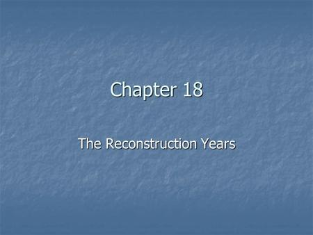 "Chapter 18 The Reconstruction Years. Drill What was ""the Reconstruction""? ""The Reconstruction"" is the name for the period after the end of the Civil War."