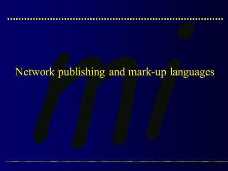 Network publishing and mark-up languages. Alpe Adria Master Course :: Medical Informatics :: Dr. J. Dimec: Web publishing and mark-up languages.2 p- versus.