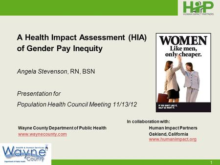 1 A Health Impact Assessment (HIA) of Gender Pay Inequity Angela Stevenson, RN, BSN Presentation for Population Health Council Meeting 11/13/12 In collaboration.
