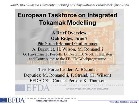 Www.efda-taskforce-itm.org European Taskforce on Integrated Tokamak Modelling A Brief Overview Oak Ridge, June 7 Joint ORNL/Indiana University Workshop.