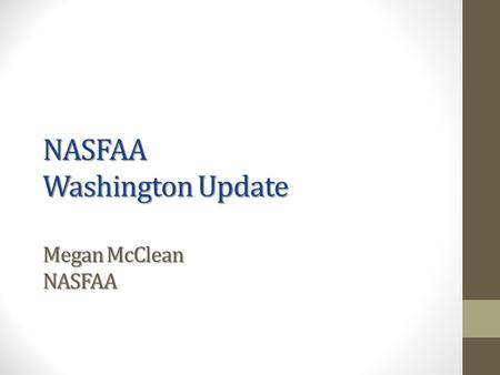 NASFAA Washington Update Megan McClean NASFAA. Agenda Washington Political Climate Update on Federal Education Budget State of the Union Proposals Reauthorization.