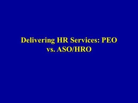 Delivering HR Services: PEO vs. ASO/HRO. Alphabet Soup HRO Human Resources Outsourcer Human Resources OutsourcerPEO Professional Employer Organization.