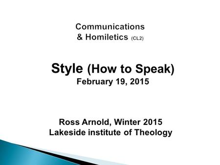 Ross Arnold, Winter 2015 Lakeside institute of Theology Style (How to Speak) February 19, 2015.