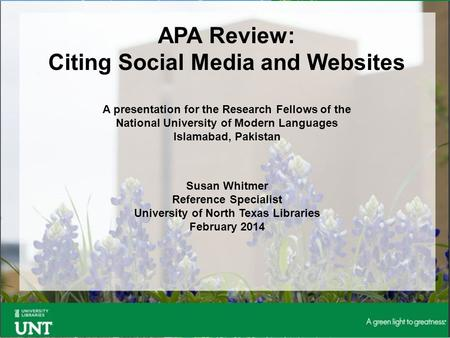 APA Review: Citing Social Media and Websites A presentation for the Research Fellows of the National University of Modern Languages Islamabad, Pakistan.