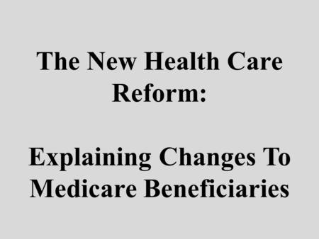 The New Health Care Reform: Explaining Changes To Medicare Beneficiaries.