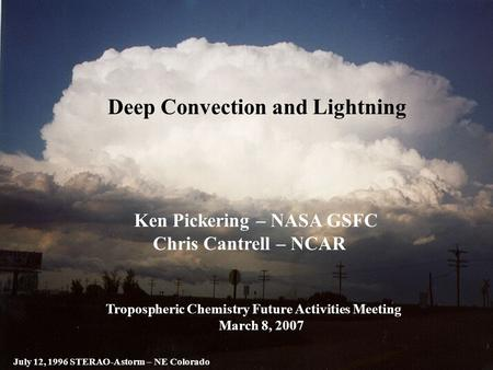 Deep Convecton and Lightning Ken Pickering – NASA/GSFC Chris Cantrell – NCAR Tropospheric Chemistry Future Activities Meeting March 8, 2007 Deep Convection.