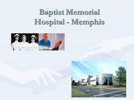 Baptist Memorial Hospital - Memphis. StatisticsStatistics –706-bed tertiary care hospital –Separately licensed 30-bed skilled nursing facility –30-bed.