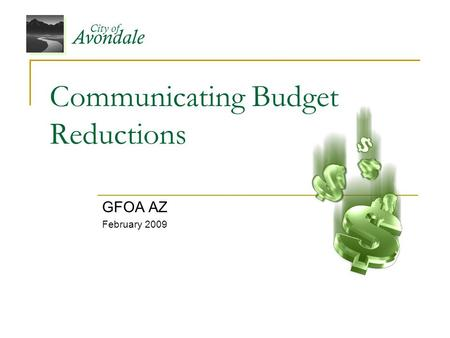 Avondale City of Communicating Budget Reductions GFOA AZ February 2009.
