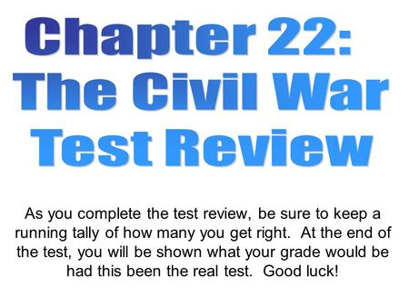As you complete the test review, be sure to keep a running tally of how many you get right. At the end of the test, you will be shown what your grade would.