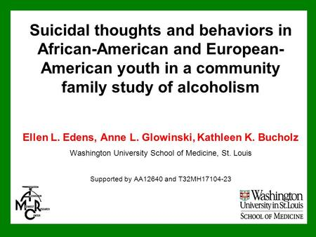 Suicidal thoughts and behaviors in African-American and European- American youth in a community family study of alcoholism Ellen L. Edens, Anne L. Glowinski,