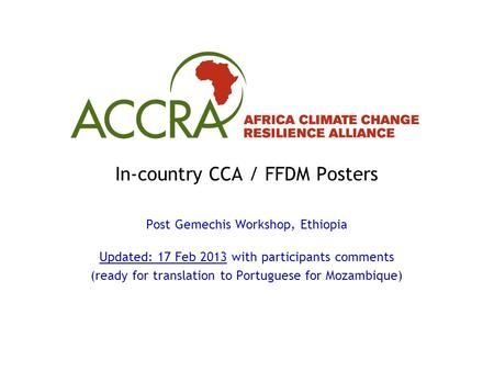 In-country CCA / FFDM Posters Post Gemechis Workshop, Ethiopia Updated: 17 Feb 2013 with participants comments (ready for translation to Portuguese for.