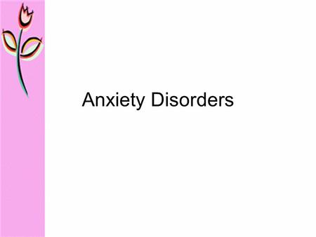 Anxiety Disorders. 1. Panic Disorder 2. Generalized Anxiety Disorder (GAD) 3. Phobias.