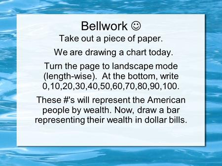 Bellwork  Take out a piece of paper. We are drawing a chart today.
