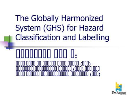 The Globally Harmonized System (GHS) for Hazard Classification and Labelling Dropping the M : From MSDS to Safety Data Sheet ( SDS ) - Globally Harmonized.