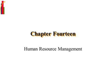 Chapter Fourteen Human Resource Management. Chapter Focus Define the job analysis process and the functioning of job description and job specifications.