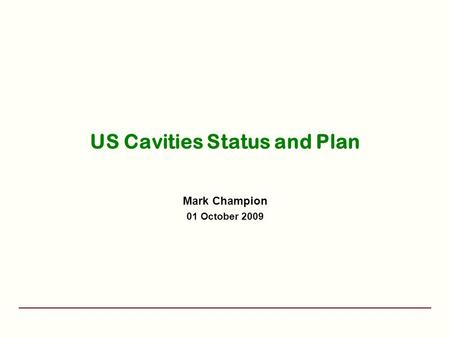 US Cavities Status and Plan Mark Champion 01 October 2009.