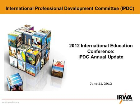2012 International Education Conference: IPDC Annual Update June 11, 2012 International Professional Development Committee (IPDC)