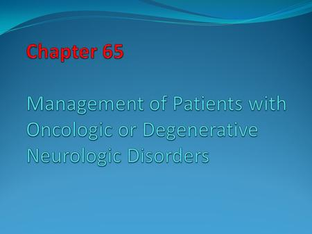 Pathophysiologic Results of Neurologic Oncologic Disorders Manifestations depend upon the tissues infiltrated and compressed by the neoplasm Pathophysiologic.