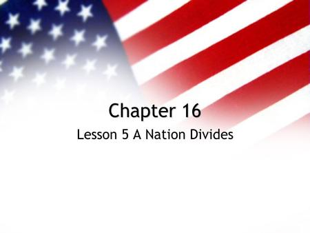 Chapter 16 Lesson 5 A Nation Divides. The Election of 1860.