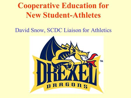 Cooperative Education for New Student-Athletes David Snow, SCDC Liaison for Athletics.