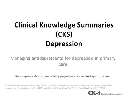 Clinical Knowledge Summaries (CKS) Depression Managing antidepressants for depression in primary care The management of antidepressants during pregnancy.