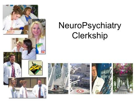 NeuroPsychiatry Clerkship. Expected outcomes The medical student will learn the basic principles of evaluation, diagnosis and treatment of common psychiatry.
