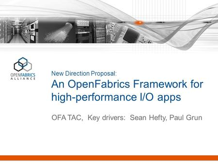New Direction Proposal: An OpenFabrics Framework for high-performance I/O apps OFA TAC, Key drivers: Sean Hefty, Paul Grun.