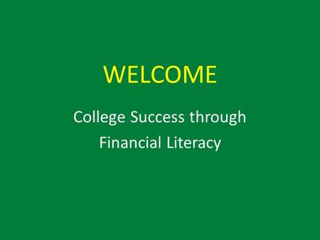 WELCOME College Success through Financial Literacy.
