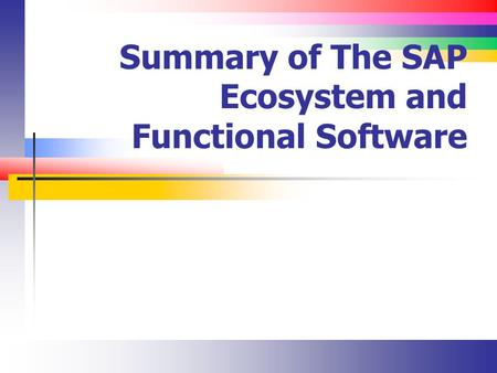 Summary of The SAP Ecosystem and Functional Software.
