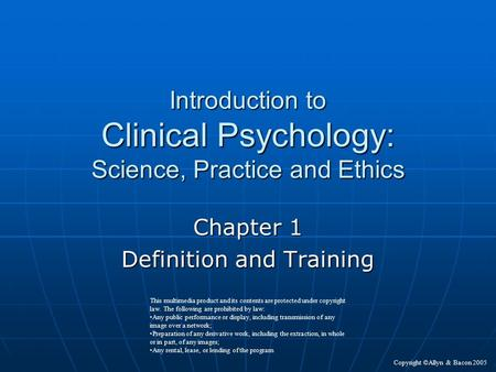 Introduction to Clinical Psychology: Science, Practice and Ethics Chapter 1 Definition and Training This multimedia product and its contents are protected.