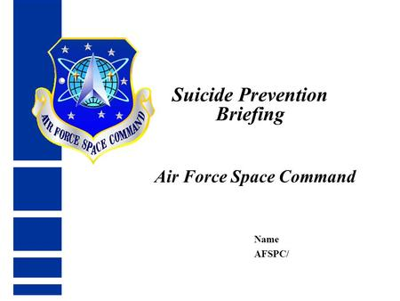 Suicide Prevention Briefing Air Force Space Command Name AFSPC/