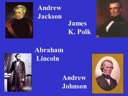 Abraham Lincoln Andrew Johnson Andrew Jackson James K. Polk.