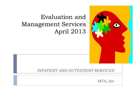 Evaluation and Management Services April 2013 INPATIENT AND OUTPATIENT SERVICES MTA, Inc.