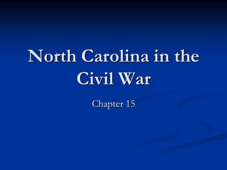 North Carolina in the Civil War Chapter 15. Preparing for War The goal of the U.S. was to restore the Union; the Union wanted to abolish (end) slavery.