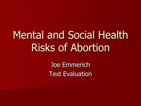 Mental and Social Health Risks of Abortion Joe Emmerich Text Evaluation.