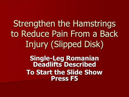 Strengthen the Hamstrings to Reduce Pain From a Back Injury (Slipped Disk) Single-Leg Romanian Deadlifts Described To Start the Slide Show Press F5.