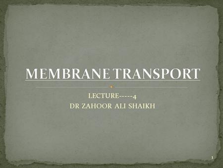 LECTURE-----4 DR ZAHOOR ALI SHAIKH 1. Plasma membrane is selectively permeable that means it allows some particles to pass while other can not pass. Things.