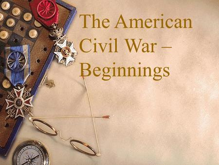 The American Civil War – Beginnings. Presidential election of 1860  In 1860, Stephan Douglas and Abraham Lincoln ran against each other again, this time.