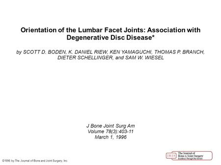 Orientation of the Lumbar Facet Joints: Association with Degenerative Disc Disease* by SCOTT D. BODEN, K. DANIEL RIEW, KEN YAMAGUCHI, THOMAS P. BRANCH,