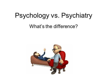 Psychology vs. Psychiatry What's the difference?.
