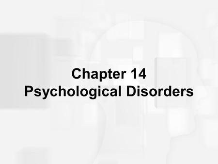 Chapter 14 Psychological Disorders. What is Normal? Psychopathology: Scientific study of mental, emotional, and behavioral disorders; abnormal or maladaptive.