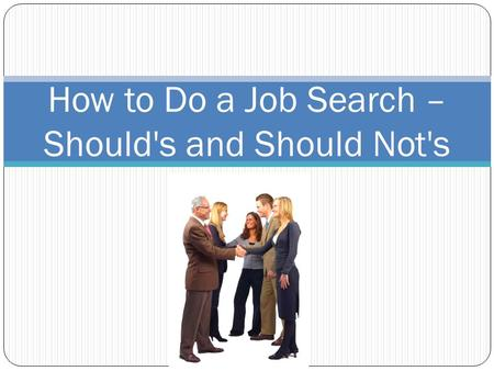 How to Do a Job Search – Should's and Should Not's.