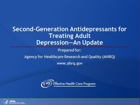 Second-Generation Antidepressants for Treating Adult Depression—An Update Prepared for: Agency for Healthcare Research and Quality (AHRQ) www.ahrq.gov.
