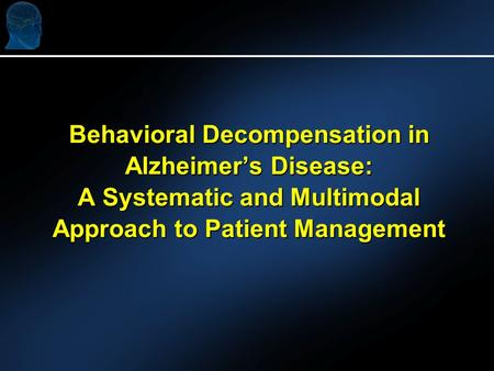 Behavioral Decompensation in Alzheimer's Disease: A Systematic and Multimodal Approach to Patient Management.