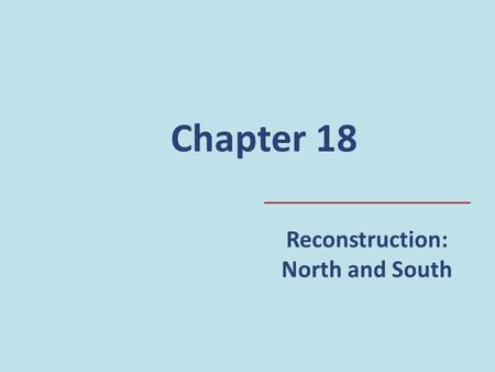 Reconstruction: North and South Chapter 18. Development in the North During the war, without southern opposition, US laws became more friendly to business.
